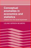 Conceptual Anomalies in Economics and Statistics : Lessons from the Social Experiment, Neuberg, Leland Gerson, 052107021X