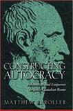 Constructing Autocracy - Aristocrats and Emperors in Julio-Claudian Rome 9780691050218