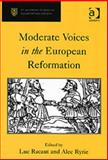 Moderate Voices in the European Reformation, Racaut, Luc and Ryrie, Alec, 0754650219