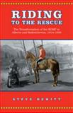 Riding to the Rescue : The Transformation of the RCMP in Alberta and Saskatchewan, 1914-1939, Hewitt, Steve, 0802090214