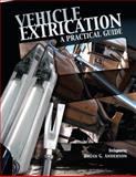 Vehicle Extrication : A Practical Guide, Anderson, Brian G., 1593700210