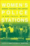 Women's Police Stations : Gender, Violence, and Justice in Sao Paulo, Brazil, Santos, Cecilia MacDowell, 031224021X