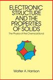 Electronic Structure and the Properties of Solids : The Physics of the Chemical Bond, Harrison, Walter A., 0486660214