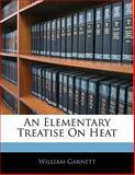 An Elementary Treatise on Heat, William Garnett, 1141180219