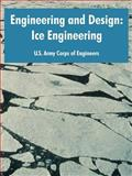 Engineering and Design : Ice Engineering, U. S. Army Corps of Engineers Staff, 1410220214