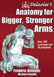 Delavier's Anatomy for Bigger, Stronger Arms, Frederic Delavier and Michael Gundill, 1450440215