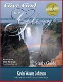 Give God the Glory! Know God and Do the Will of God Concerning Your Life (Study Guide), Kevin Wayne Johnson, 0970590229