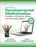 MyMathLab for Developmental Mathematics : Prealgebra, Introductory Algebra and Intermediate Algebra, Grimaldo, Andreana and Robichaud, Denise, 013393022X