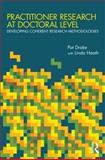 Practitioner Research at Doctoral Level : Developing Coherent Research Methodologies, Drake, Pat and Heath, Linda, 0415490227