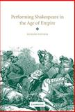 Performing Shakespeare in the Age of Empire, Foulkes, Richard, 0521630223