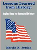 Lessons Learned from History : Implications for Homeland Defense, Jordan, Martha K., 1410100227