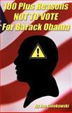 100 Plus Reasons Not to Vote for Barack Obam, Joe Cienkowski, 1478210222