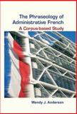 The Phraseology of Administrative French : A Corpus-based Study, Anderson, Wendy J., 9042020229