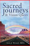 Sacred Journeys and Vision Quests, Lois J. Wetzel, 098320022X