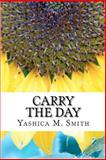 Carry the Day, Yashica Smith, 1470110229