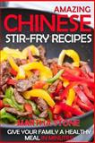 Amazing Chinese Stir-Fry Recipes, Martha Stone, 1494280221