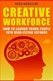 The Creative Workforce : How to Launch Young People into High-Flying Futures, McWilliam, Erica and Burnard, Pamela, 1921410221