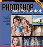 Photoshop Photo Effects Cookbook : 61 Easy-to-Follow Recipes for Digital Photographers, Designers, and Artists, Shelbourne, Tim, 0596100221