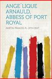 Ange'lique Arnauld, Abbess of Port Royal, , 1313920223