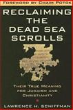 Reclaiming the Dead Sea Scrolls, Lawrence H. Schiffman, 0300140223