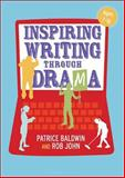 Inspiring Writing Through Drama : Creative Approaches to Teaching Ages 7-16, Baldwin, Patrice and John, Rob, 1441170227