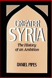 Greater Syria : The History of an Ambition, Pipes, Daniel, 0195060229