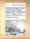 The History of England Written in French by Mr de Rapin Thoyras Done into English, with Additional Notes by N Tindal, M. Rapin De Thoyras, 1140720228