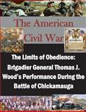 The Limits of Obedience: Brigadier General Thomas J. Wood's Performance During the Battle of Chickamauga, U. S. Army U.S. Army command and  Staff College, 1500630225