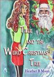 Tillie and the Weird Christmas Tree, Heather B. Moon, 1628680229