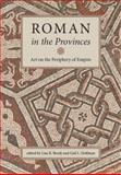 Roman in the Provinces : Art on the Periphery of Empire, Hoffman, Gail L., 1892850222