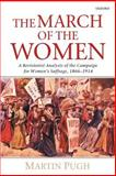 The March of the Women : A Revisionist Analysis of the Campaign for Women's Suffrage, 1866-1914, Pugh, Martin, 0199250227