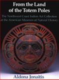 From the Land of the Totem Poles : The Northwest Coast Indian Art Collection at the American Museum of Natural History, Jonaitis, Aldona, 0295970227