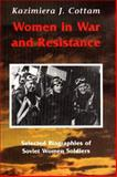Women in War and Resistance : Selected Biographies of Soviet Women Soldiers, Cottam, Kazimiera J., 0968270220