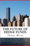 The Future of Hedge Funds, Shane Brett, 1481130226