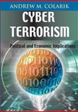 Cyber Terrorism : Political and Economic Implications, Colarik, Andrew M., 1599040220