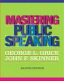 Mastering Public Speaking, Grice, George L. and Skinner, John F., 0205930220