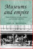 Museums and Empire : Natural History, Human Cultures and Colonial Identities, MacKenzie, John M., 0719080223