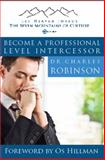 Become a Professional Level Intercessor, Robinson, Charles, 099049022X