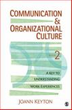 Communication and Organizational Culture : A Key to Understanding Work Experiences, Keyton, Joann, 1412980224