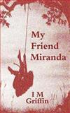 My Friend Miranda, I. M. Griffin, 1481120220