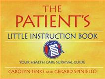 The Patient's Little Instruction Book, Carolyn Jenks and Gerard Spiniello, 1576260224