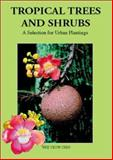 Tropical Trees and Shrubs : A Selection for Urban Plantings, Chin, Wee Yeow, 9810460228