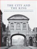 The City and the King : Architecture and Politics in Restoration London, Stevenson, Christine, 0300190220