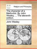 The Character of a Methodist by John Wesley, John Wesley, 1170000223