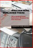 Written Here, Published There : How Underground Literature Crossed the Iron Curtain, Kind-Kovács, Friederike, 9633860229