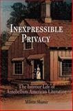 Inexpressible Privacy : The Interior Life of Antebellum American Literature, Shamir, Milette, 0812220234