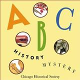 ABC History Mystery, Chicago Historical Society Staff, 0913820237