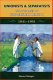 Unionists and Separatists : The Vagaries of Ethio-Eritrean Relation, 1941-1991, Sishagne, Shumet, 1599070235