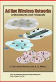 Ad Hoc Wireless Networks : Architectures and Protocols, Murthy, C. Siva Ram and Manoj, B. S., 013147023X