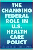 The Changing Federal Role in U. S. Health Care Policy, Jennie Jacobs Kronenfeld, 0275950239
